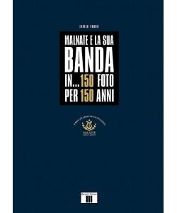 Malnate e la sua Banda in... 150 foto per 150 anni