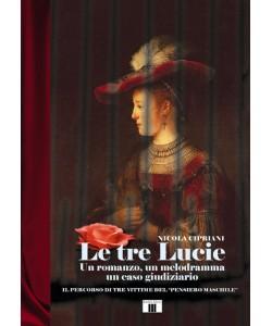 Le tre Lucie - Un romanzo, un melodramma, un caso giudiziario