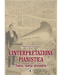 L'interpretazione pianistica - Teoria, storia, preistoria