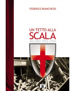 Un tetto alla Scala - Milano 1943-1944