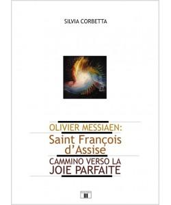 Olivier Messiaen: Saint François d'Assise. Cammino verso la joie parfaite