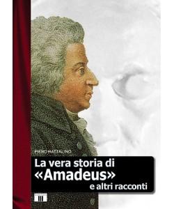 La vera storia di «Amadeus» e altri racconti