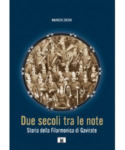 Due secoli tra le note. Storia della Filarmonica di Gavirate