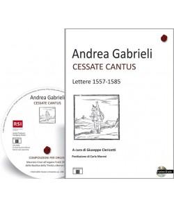 ANDREA GABRIELI. Cessate Cantus. Lettere 1557-1585