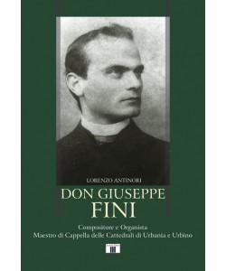 DON GIUSEPPE FINI. Compositore e Organista Maestro di Cappella delle Cattedrali di Urbania e Urbino