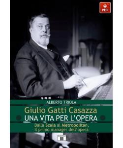 Giulio Gatti Casazza. Una vita per l'Opera. Dalla Scala al Metropolitan, il primo manager dell'opera (PDF)